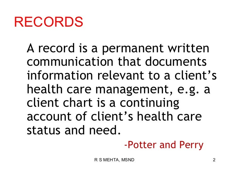 RECORDS A record is a permanent written communication that documents information relevant to a client's health care manage...
