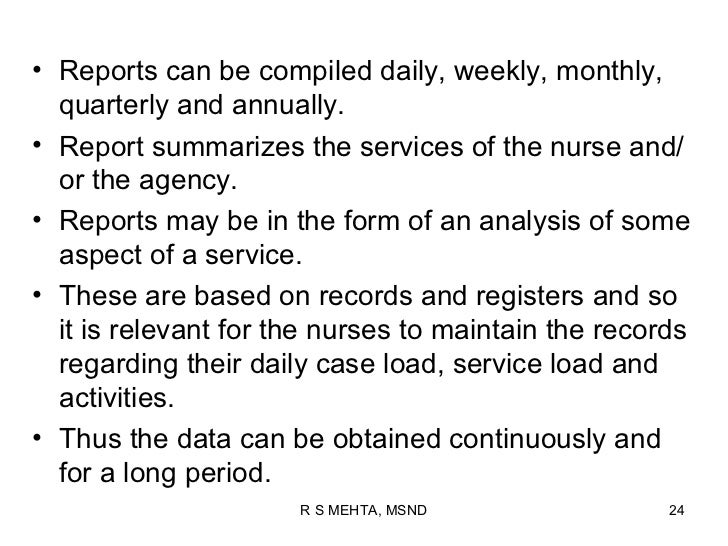 • Reports can be compiled daily, weekly, monthly,  quarterly and annually.• Report summarizes the services of the nurse an...