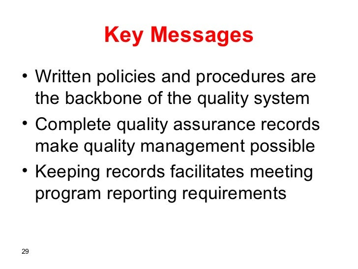 Key Messages• Written policies and procedures are  the backbone of the quality system• Complete quality assurance records ...