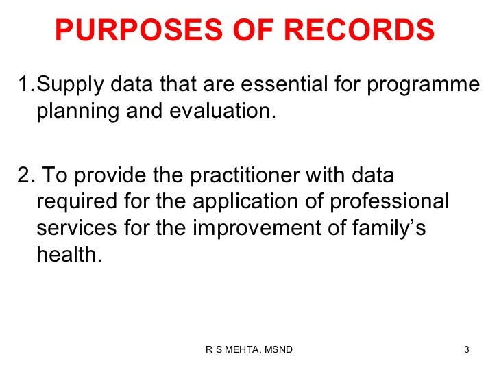 PURPOSES OF RECORDS1.Supply data that are essential for programme  planning and evaluation.2. To provide the practitioner ...