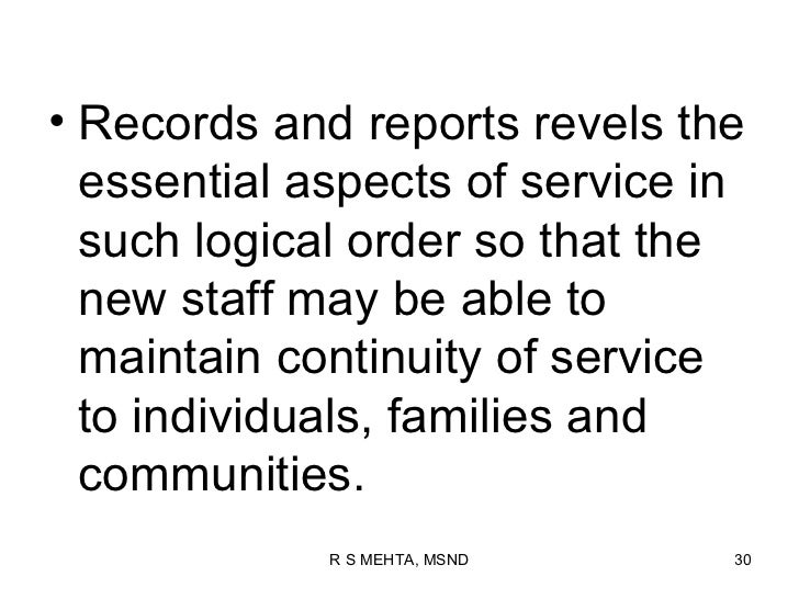 • Records and reports revels the  essential aspects of service in  such logical order so that the  new staff may be able t...