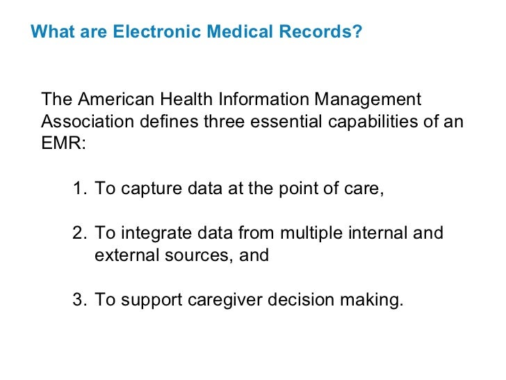 What are Electronic Medical Records? The American Health Information Management Association defines three essential capabi...