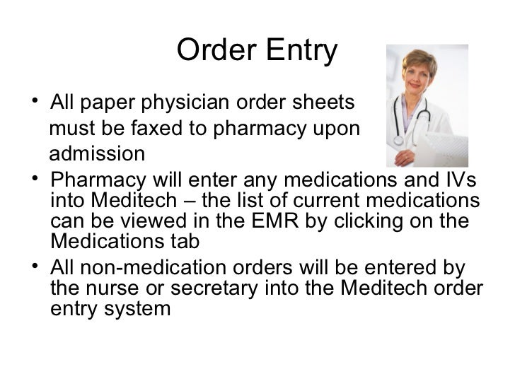 Order Entry• All paper physician order sheets  must be faxed to pharmacy upon  admission• Pharmacy will enter any medicati...