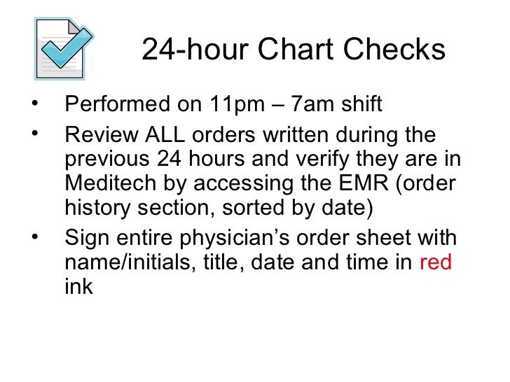 24-hour Chart Checks•   Performed on 11pm – 7am shift•   Review ALL orders written during the    previous 24 hours and ver...