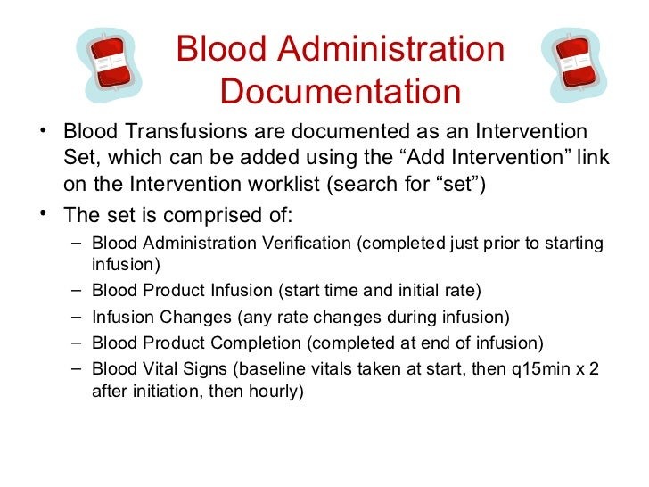 Blood Administration                   Documentation• Blood Transfusions are documented as an Intervention  Set, which can...
