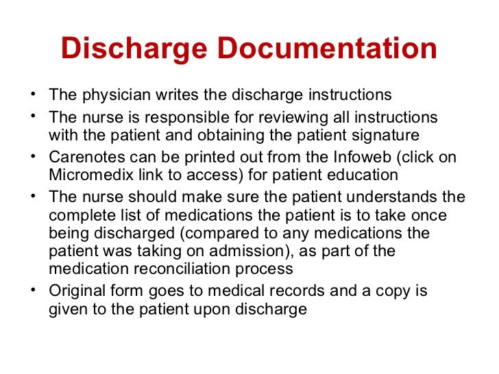 Discharge Documentation• The physician writes the discharge instructions• The nurse is responsible for reviewing all instr...