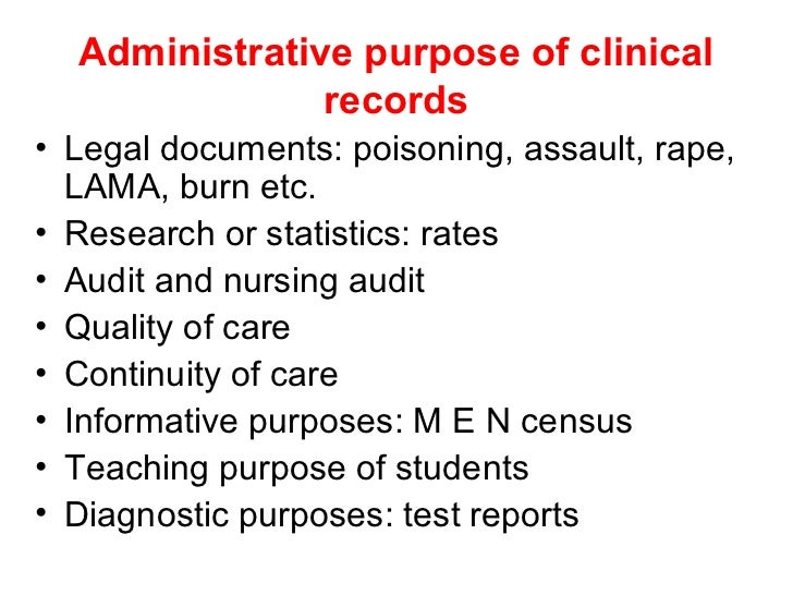 Administrative purpose of clinical               records• Legal documents: poisoning, assault, rape,  LAMA, burn etc.• Res...