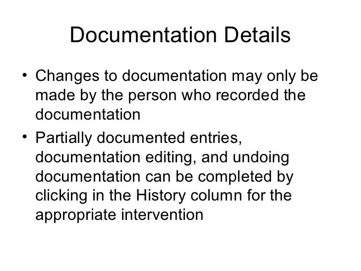 Documentation Details• Changes to documentation may only be  made by the person who recorded the  documentation• Partially...