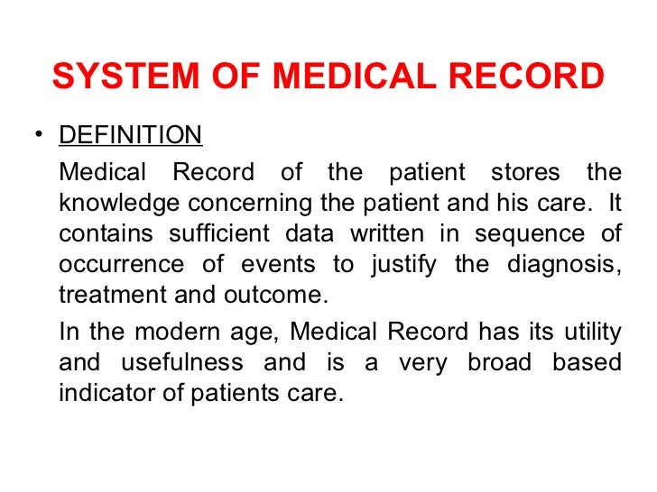 SYSTEM OF MEDICAL RECORD• DEFINITION  Medical Record of the patient stores the  knowledge concerning the patient and his c...