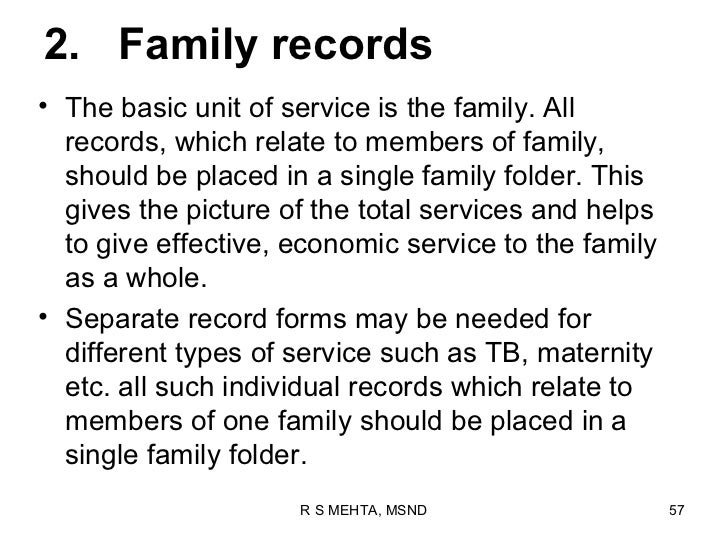 2. Family records• The basic unit of service is the family. All  records, which relate to members of family,  should be pl...
