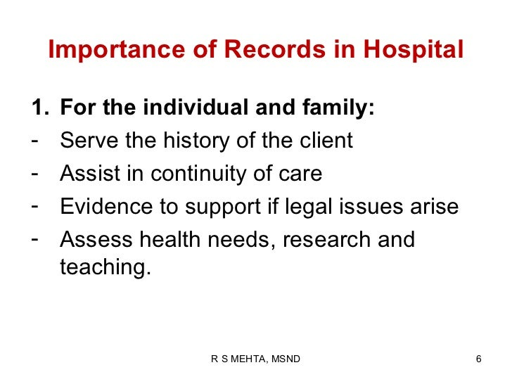 Importance of Records in Hospital1.   For the individual and family:-    Serve the history of the client-    Assist in con...