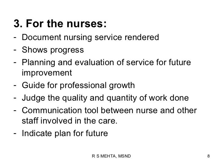 3. For the nurses:- Document nursing service rendered- Shows progress- Planning and evaluation of service for future  impr...