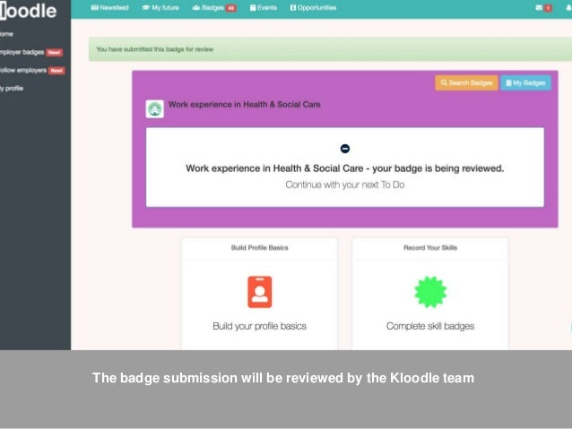 The badge submission will be reviewed by the Kloodle team