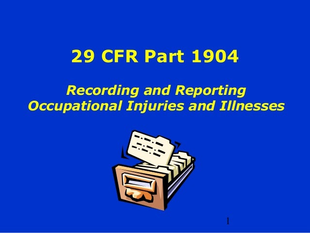 1 29 CFR Part 1904 Recording and Reporting Occupational Injuries and Illnesses
