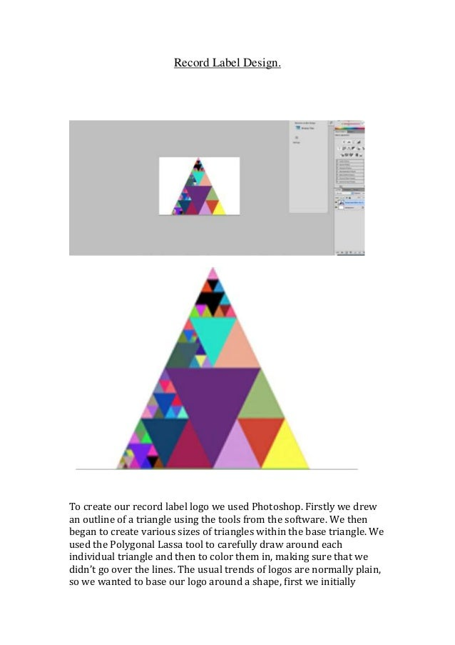 Record Label Design.  To create our record label logo we used Photoshop. Firstly we drew an outline of a triangle using th...