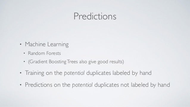 Predictions • Machine Learning • Random Forests • (Gradient BoostingTrees also give good results) • Training on the potent...