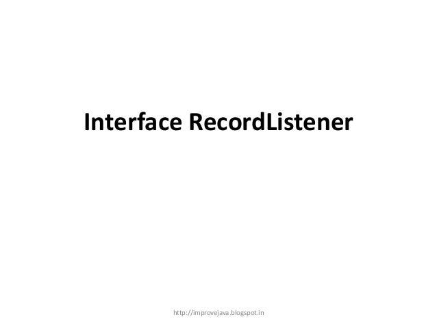 Interface RecordListener  http://improvejava.blogspot.in