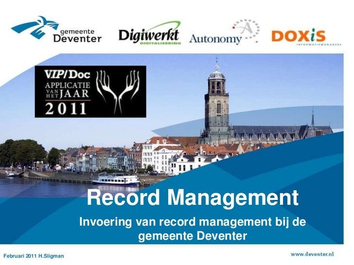 Record Management <br />Invoering van record management bij de gemeente Deventer<br />Februari 2011 H.Sligman<br />