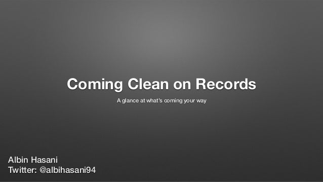 Coming Clean on Records A glance at what's coming your way Albin Hasani Twitter: @albihasani94