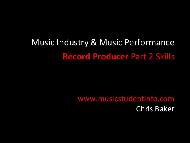 Music Industry & Music Performance        Record Producer Part 2 Skills           www.musicstudentinfo.com                ...