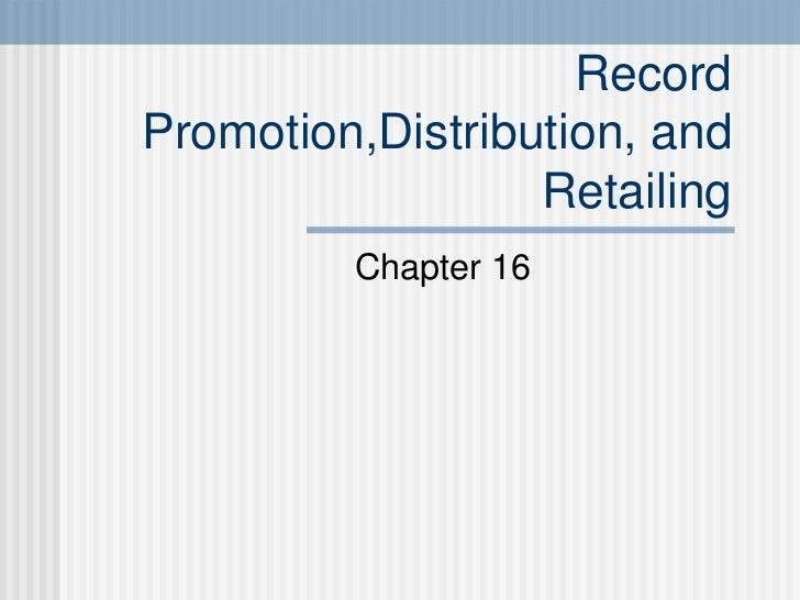 Record Promotion,Distribution, and Retailing Chapter 16