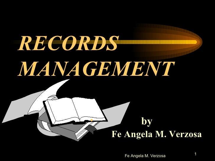 RECORDS MANAGEMENT <ul><li>by Fe Angela M. Verzosa </li></ul>