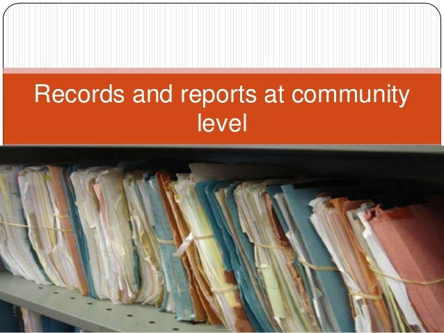 Records and reports at community              level