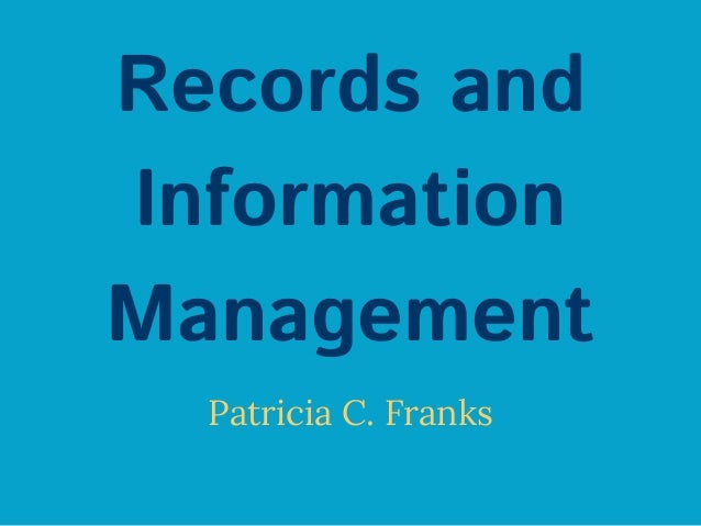 Records and Information Management Patricia C. Franks