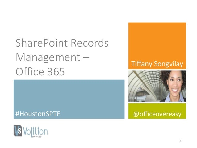 SharePoint Records Management – Office 365 #HoustonSPTF Tiffany Songvilay @officeovereasy 1
