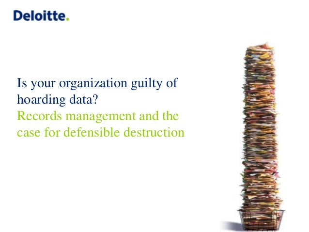 Is your organization guilty of hoarding data? Records management and the case for defensible destruction