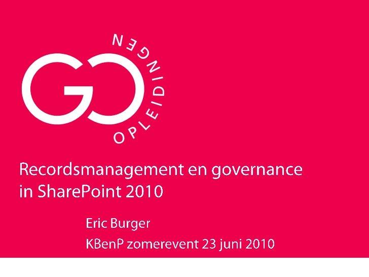 Recordsmanagement en governancein SharePoint 2010<br />Eric Burger<br />KBenP zomerevent 23 juni 2010<br />