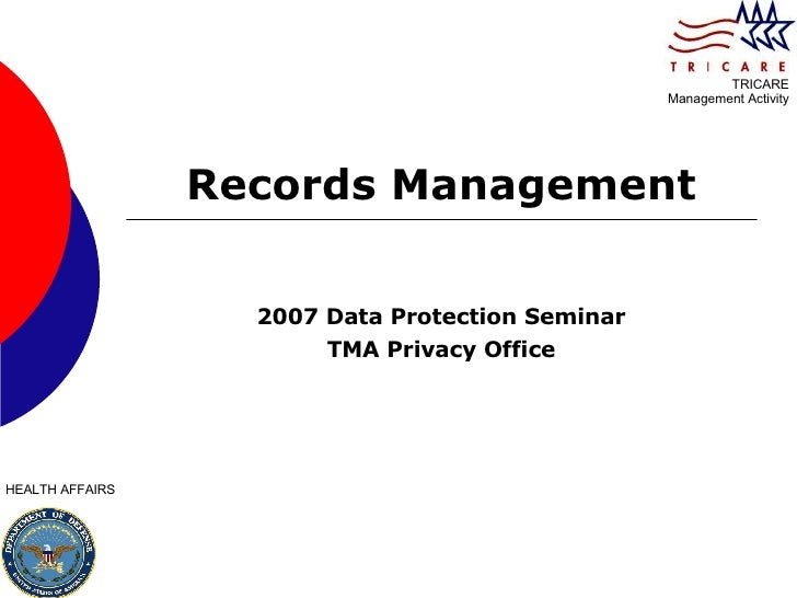 Records Management 2007 Data Protection Seminar TMA Privacy Office