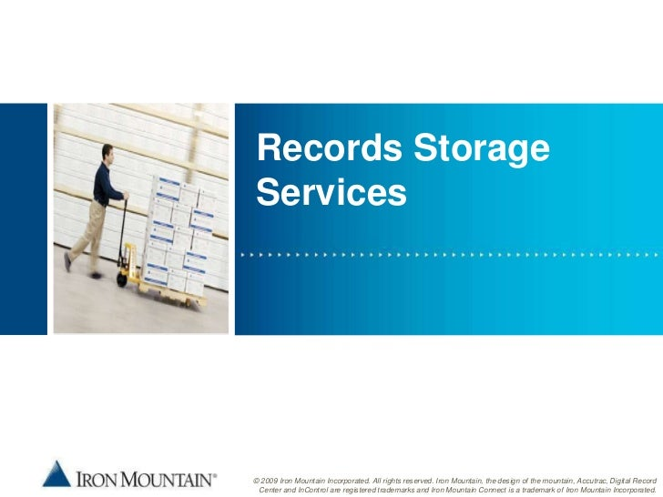 Records StorageServices© 2009 Iron Mountain Incorporated. All rights reserved. Iron Mountain, the design of the mountain, ...