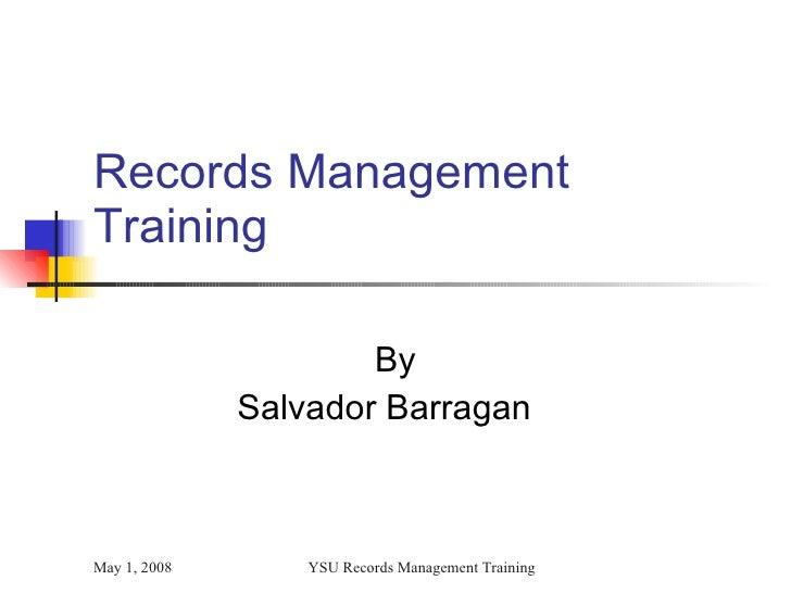 Records Management  Training  By Salvador Barragan