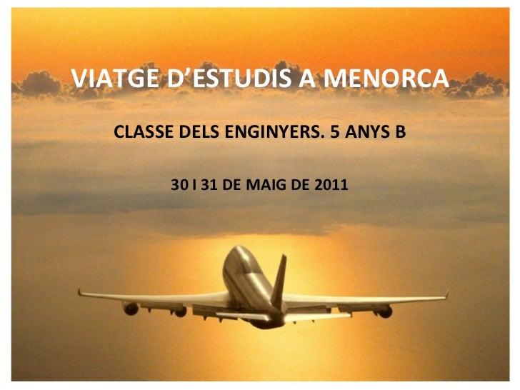 VIATGE D'ESTUDIS A MENORCA CLASSE DELS ENGINYERS. 5 ANYS B 30 I 31 DE MAIG DE 2011