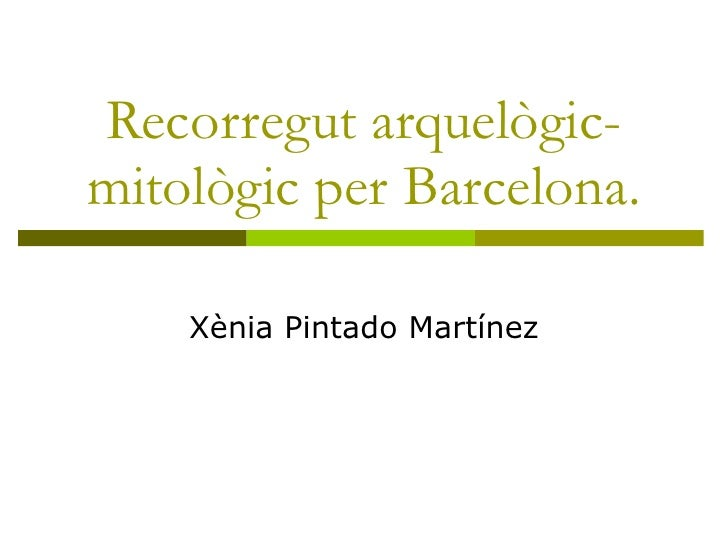 Recorregut arquelògic-mitològic per Barcelona. Xènia Pintado Martínez