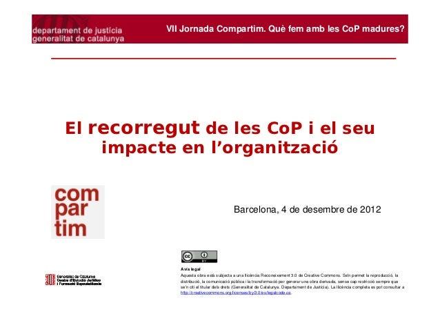 VII Jornada Compartim. Què fem amb les CoP madures?El recorregut de les CoP i el seu    impacte en l'organització         ...