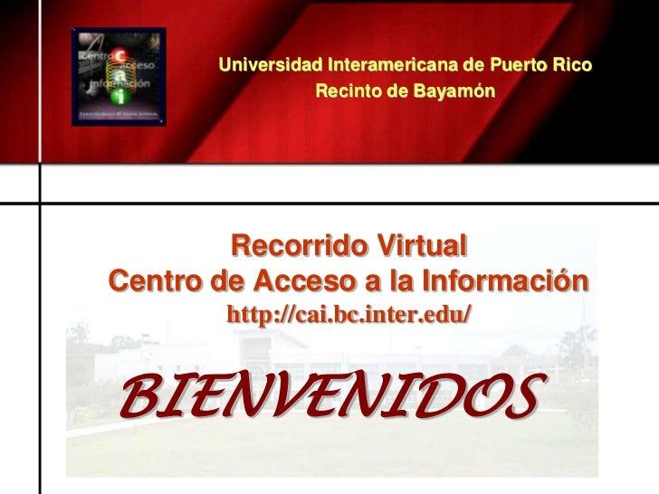 Universidad Interamericana de Puerto Rico<br />Recinto de Bayamón<br />Recorrido Virtual Centro de Acceso a la Información...
