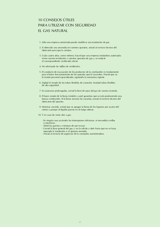 10 CONSEJOS ÚTILESPARA UTILIZAR CON SEGURIDADEL GAS NATURAL 1. Sólo una empresa autorizada puede modificar una instalación...