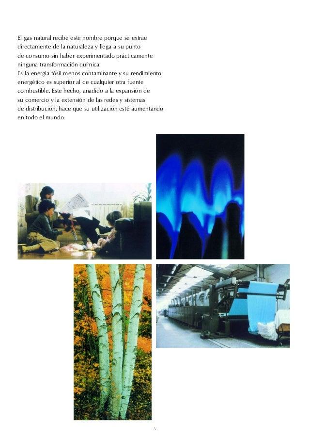 El gas natural recibe este nombre porque se extraedirectamente de la naturaleza y llega a su puntode consumo sin haber exp...