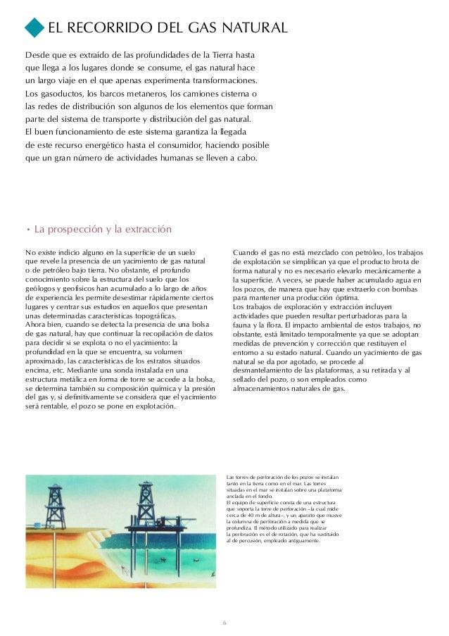 EL RECORRIDO DEL GAS NATURALDesde que es extraído de las profundidades de la Tierra hastaque llega a los lugares donde se ...
