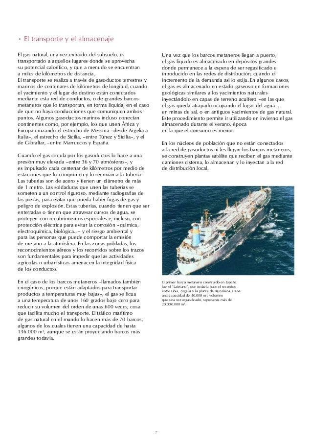 • El transporte y el almacenajeEl gas natural, una vez extraído del subsuelo, es                    Una vez que los barcos...