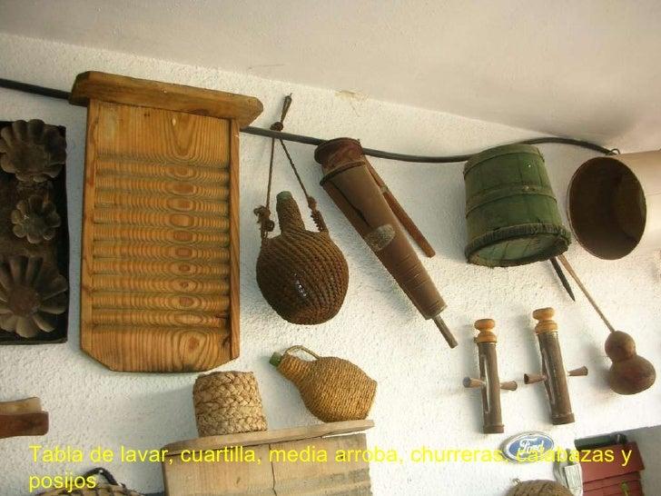 Tabla de lavar, cuartilla, media arroba, churreras, calabazas y posijos