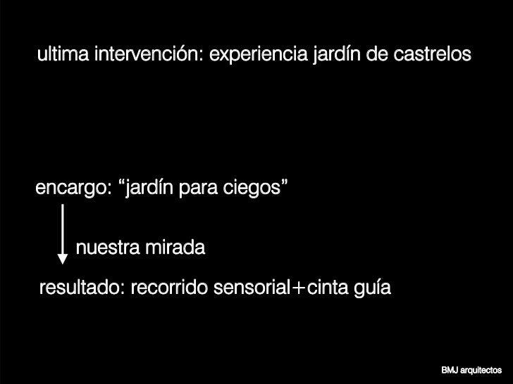 """ultima intervención: experiencia jardín de castrelosencargo: """"jardín para ciegos""""    nuestra miradaresultado: recorrido se..."""