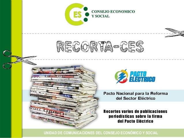 Recorta-CES Recortes varios de publicaciones period�sticas sobre la firma del Pacto El�ctrico UNIDAD DE COMUNICACIONES DEL...