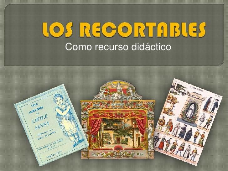 LOS RECORTABLES<br />Como recurso didáctico<br />