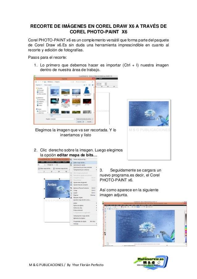 RECORTE DE IMÁGENES EN COREL DRAW X6 A TRAVÉS DE COREL PHOTO-PAINT X6 Corel PHOTO-PAINT x6 es un complemento versátil que ...