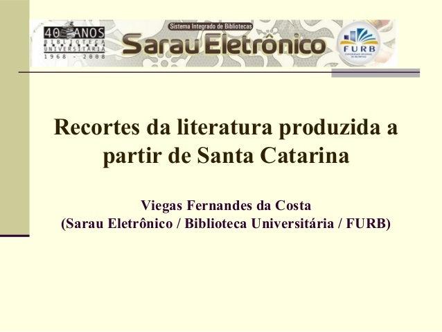 Recortes da literatura produzida a partir de Santa Catarina Viegas Fernandes da Costa (Sarau Eletrônico / Biblioteca Unive...
