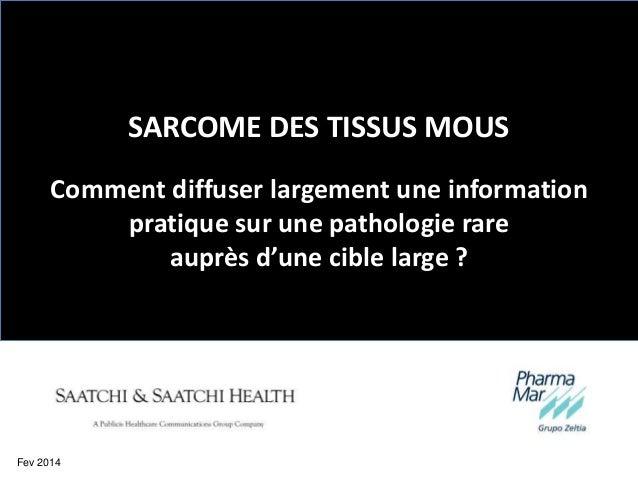 1Fev 2014 SARCOME DES TISSUS MOUS Comment diffuser largement une information pratique sur une pathologie rare auprès d'une...