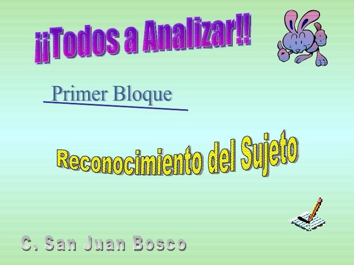 ¡¡Todos a Analizar!! Primer Bloque Reconocimiento del Sujeto C. San Juan Bosco